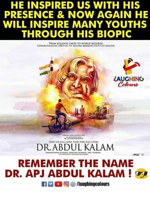 congratulating: HE INSPIRED US WITH HIS  PRESENCE & NOW AGAIN HE  WILL INSPIRE MANY YOUTHS  THROUGH HIS BIOPIC  FROM BULLOCK CARTS TO WORLD RECORDS  CONGRATULATING ISRO ON ITS RECORD BREAKING PSLV-C37 MISSION  LAUGHINO  Colours  DRIAM MIRCHANTS INC  AK INTERIAINMINTS  EVERY AGE HAS A HERO EVERY HERO HAS A STORY  RAMABRANMAM SUNKARA ABHESHIK AGARWAL ANIL SUNKARA  REMEMBER THE NAME  DR. APJ ABDUL KALAM !  Ca 2 O回參/laughingcolours