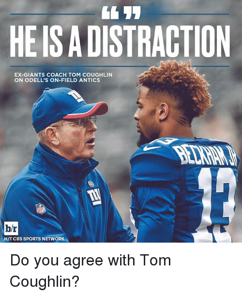 Antic: HE IS A DISTRACTION  EX-GIANTS COACH TOM COUGHLIN  ON ODELL'S ON-FIELD ANTICS  br  HIT CBS SPORTS NETWORK Do you agree with Tom Coughlin?