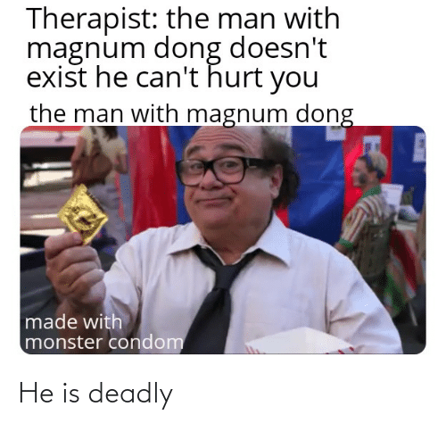 Deadly: He is deadly