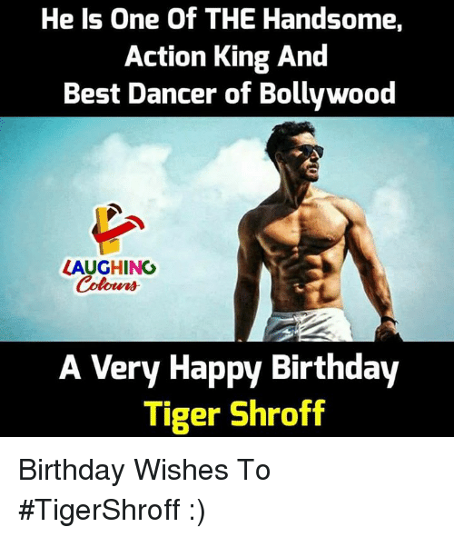 Bollywood: He Is One Of THE Handsome,  Action King And  Best Dancer of Bollywood  ZAUGHING  A Very Happy Birthdav  Tiger Shroff Birthday Wishes To #TigerShroff :)