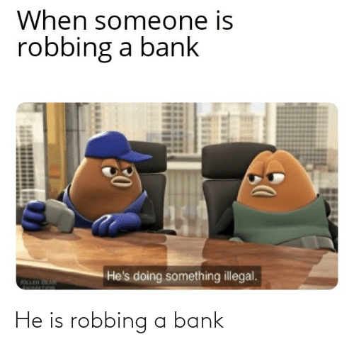 Robbing: He is robbing a bank