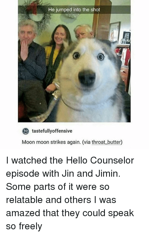 moon moon: He jumped into the shot  tastefullyoffensive  Moon moon strikes again. (via throat butter I watched the Hello Counselor episode with Jin and Jimin. Some parts of it were so relatable and others I was amazed that they could speak so freely