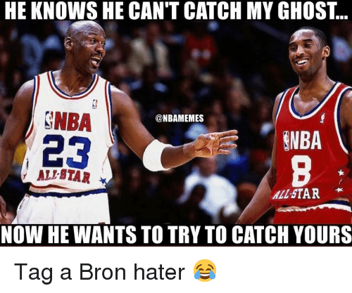 nba all star: HE KNOWS HE CAN'T CATCH MY GHOST...  NBA  23  @NBAMEMES  NBA  ' ALL STAR .  ALL-STAR  NOW HE WANTS TO TRY TO CATCH YOURS Tag a Bron hater 😂