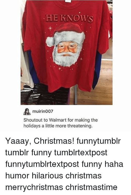 Memes, Tumblr, and Walmart: HE KNOWS muirin007 Shout out to Walmart for making