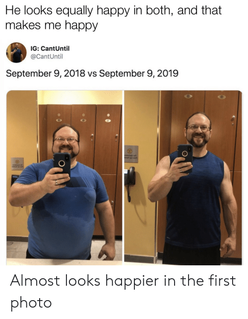 Happy, Photo, and September: He looks equally happy in both, and that  makes me happy  IG: CantUntil  @CantUntil  September 9, 2018 vs September 9, 2019  onsteiaaA 1o  bneH qu-i  sonsluiaak  1setna qu-a Almost looks happier in the first photo