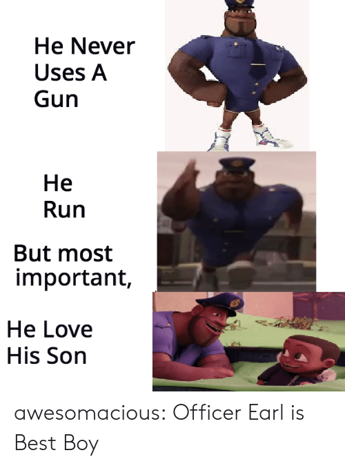 Love, Run, and Tumblr: He Never  Uses A  Gun  He  Run  But most  important,  He Love  His Son awesomacious:  Officer Earl is Best Boy