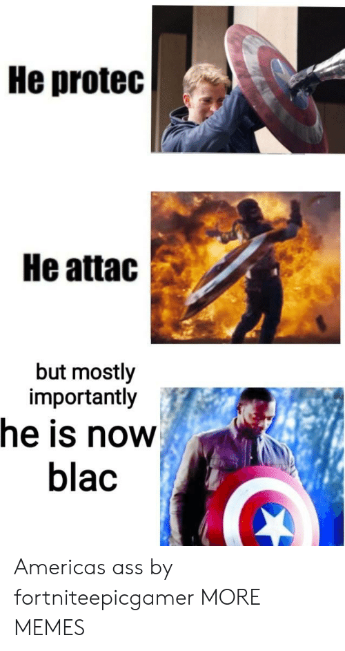 Ass, Dank, and Memes: He protec  He attac  but mostly  importantly  he is now  blac Americas ass by fortniteepicgamer MORE MEMES