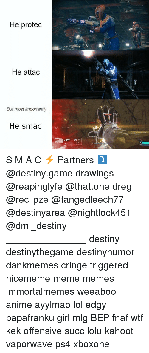 "Anime, Destiny, and Kahoot: He protedc  He attad  But most importantly  He smac  Flame Shield 014  36 2""  037 S M A C ⚡ Partners ⤵ @destiny.game.drawings @reapinglyfe @that.one.dreg @reclipze @fangedleech77 @destinyarea @nightlock451 @dml_destiny _______________ destiny destinythegame destinyhumor dankmemes cringe triggered nicememe meme memes immortalmemes weeaboo anime ayylmao lol edgy papafranku girl mlg BEP fnaf wtf kek offensive succ lolu kahoot vaporwave ps4 xboxone"