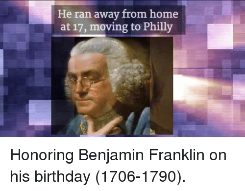 Phillied: He ran away from home  at 17, moving to Philly Honoring Benjamin Franklin on his birthday (1706-1790).
