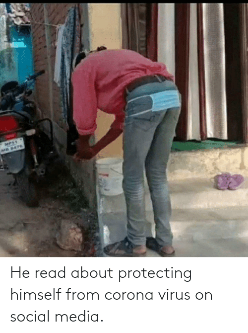 protecting: He read about protecting himself from corona virus on social media.