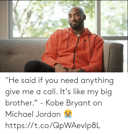 """give me: """"He said if you need anything give me a call. It's like my big brother."""" - Kobe Bryant on Michael Jordan 😭 https://t.co/QpWAevIp8L"""