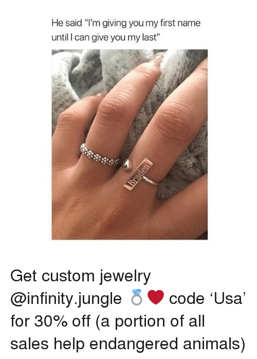 """Animals, Help, and Infinity: He said """"I'm giving you my first name  until I can give you my last"""" Get custom jewelry @infinity.jungle 💍❤️ code 'Usa' for 30% off (a portion of all sales help endangered animals)"""