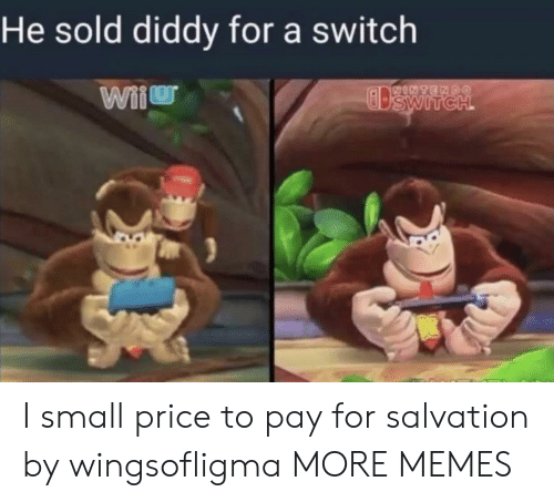 Dank, Memes, and Target: He sold diddy for a switch  ESWITCH I small price to pay for salvation by wingsofligma MORE MEMES