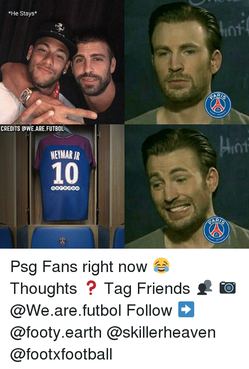 Inting: *He Stays*  int  CREDITS @WE.ARE FUTBOL  NEYMAR IR  10  OOGGOOO Psg Fans right now 😂 Thoughts ❓ Tag Friends 👥 📷 @We.are.futbol Follow ➡ @footy.earth @skillerheaven @footxfootball
