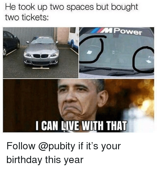 Birthday, Funny, and Live: He took up two spaces but bought  two tickets:  MPower  I CAN LIVE WITH THAT Follow @pubity if it's your birthday this year