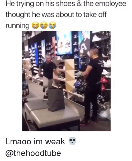 Memes, Shoes, and Thought: He trying on his shoes & the employee  thought he was about to take off  running Lmaoo im weak 💀 @thehoodtube
