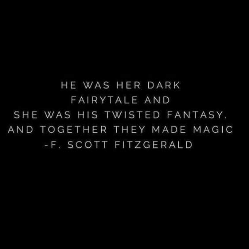 twisted: HE WAS HER DARK  FAIRYTALE AND  SHE WAS HIS TWISTED FANTASY.  AND TOGETHER THEY MADE MAGIC  - F. SCOTT FITZGERALD