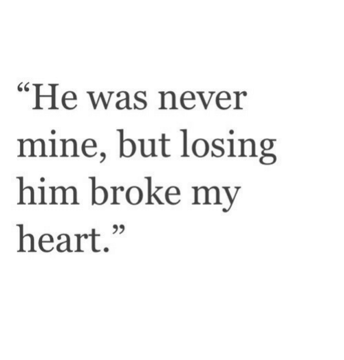 """Heart, Never, and Mine: """"He was never  mine, but losing  him broke my  heart.""""  C0"""