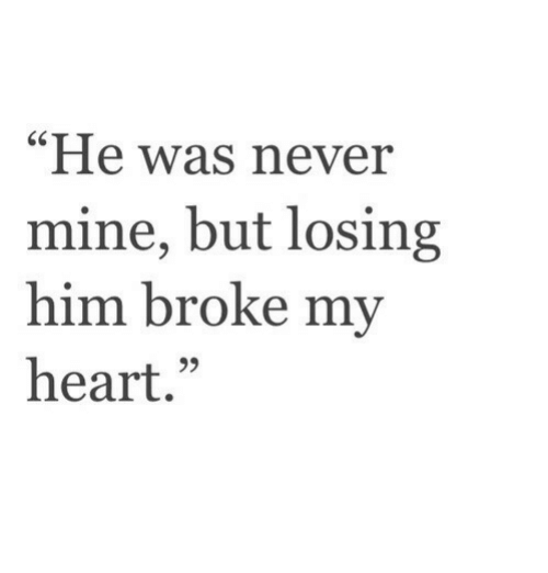 """Heart, Never, and Mine: """"He was never  mine, but losing  him broke my  heart.""""  65  05"""