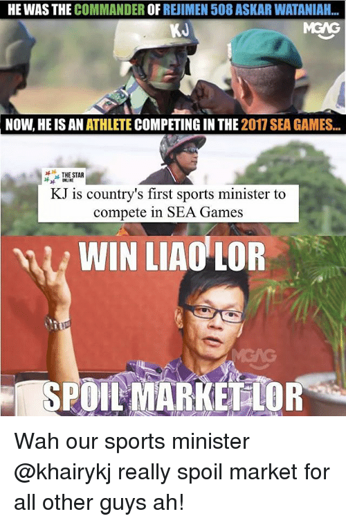 Memes, Sports, and Games: HE WAS THE COMMANDER OF REJIMEN 508 ASKAR WATANIAH..  KJ  NOW, HE IS AN ATHLETE COMPETING IN THE 2017 SEA GAMES  THE STAR  な ONLINE  KJ is country's first sports minister to  compete in SEA Games  WIN LIAO LOR Wah our sports minister @khairykj really spoil market for all other guys ah!