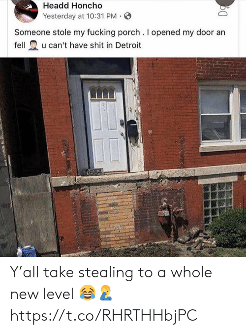 Detroit, Fucking, and Shit: Headd Honcho  Yesterday at 10:31 PM.  Someone stole my fucking porch. I opened my door an  fellu can't have shit in Detroit Y'all take stealing to a whole new level 😂🤦♂️ https://t.co/RHRTHHbjPC