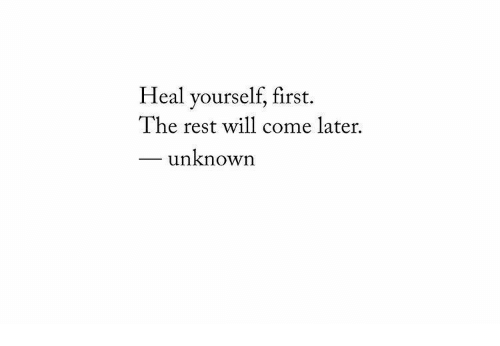 Rest, Unknown, and Will: Heal yourself, first.  The rest will come later.  unknown