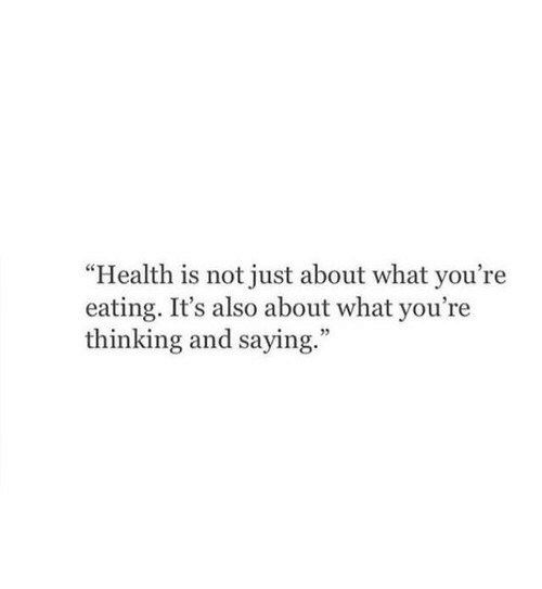"Youre Thinking: ""Health is not just about what you're  eating. It's also about what you're  thinking and saying  ."""