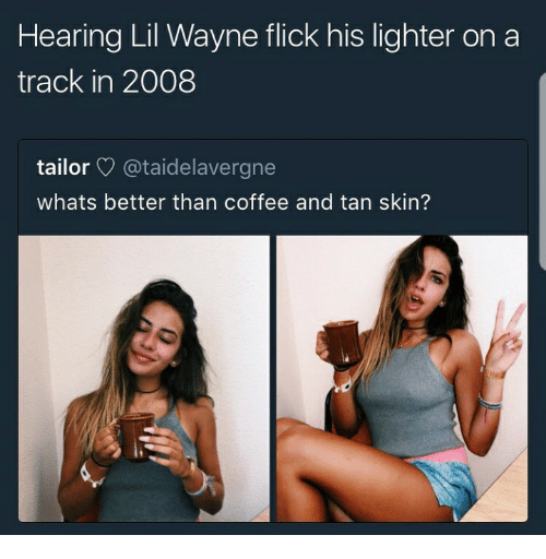 Tanning: Hearing Lil Wayne flick his lighter on a  track in 2008  tailor @taidelavergne  whats better than coffee and tan skin?