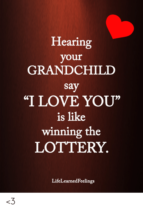 "Lottery, Love, and Memes: Hearing  your  GRANDCHILD  say  ""I LOVE YOU""  is like  winning the  LOTTERY  LifeLearnedFeelings <3"