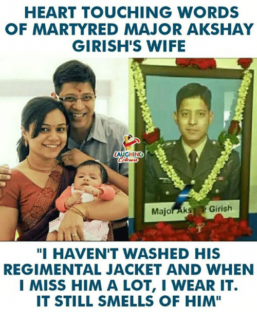 """Heart, Wife, and Indianpeoplefacebook: HEART TOUCHING WORDS  OF MARTYRED MAJOR AKSHAY  GIRISH'S WIFE  LAUGHING  Majoraks Girish  """"I HAVEN'T WASHED HIS  REGIMENTAL JACKET AND WHEN  I MISS HIM A LOT, I WEAR IT.  IT STILL SMELLS OF HIM"""""""