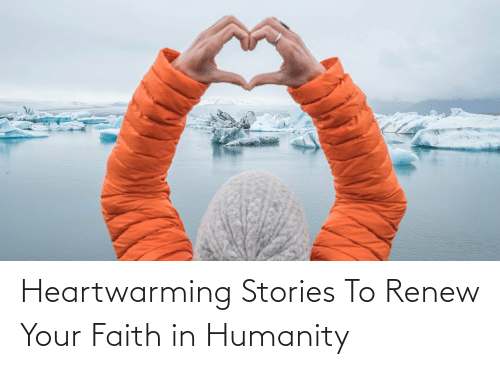 source:   Heartwarming Stories To Renew Your Faith in Humanity