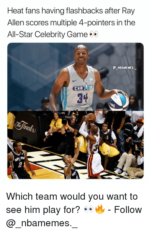 The All: Heat fans having flashbacks after Ray  Allen scores multiple 4-pointers in the  All-Star Celebrity Game  NBAMEMES  3  AS Which team would you want to see him play for? 👀🔥 - Follow @_nbamemes._