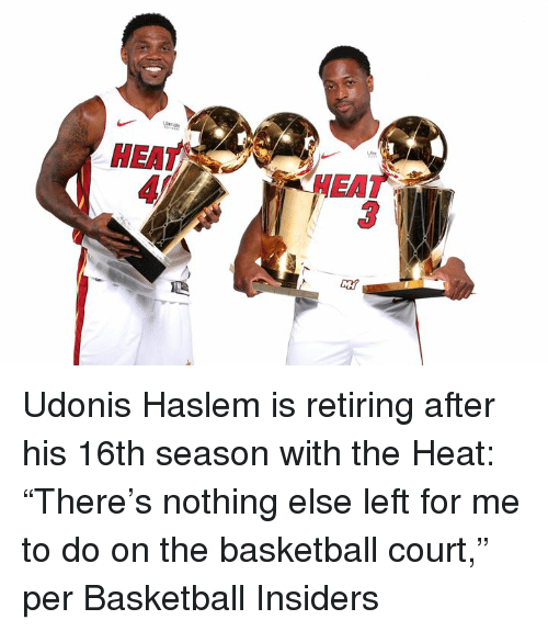 "Basketball, Heat, and Court: HEAT  HEAT  3 Udonis Haslem is retiring after his 16th season with the Heat: ""There's nothing else left for me to do on the basketball court,"" per Basketball Insiders"