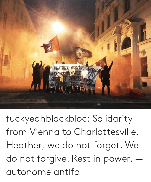vienna: HEATHER EON fuckyeahblackbloc:  Solidarity from Vienna to Charlottesville. Heather, we do not forget. We do not forgive. Rest in power. — autonome antifa