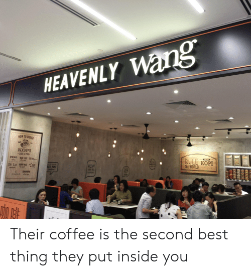 128i: HEAVENLY Wang  HOW TO ORDER  КОРI  1IKE A PRO  PENG GE BAI PO  RULE KOPI  the WORLD O  SURT I  LD  KOPI  SHOP T  Y  Di Lo  SEE YOU  咖啡 Their coffee is the second best thing they put inside you