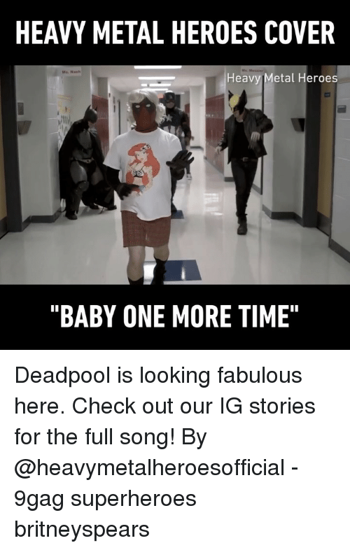 "9gag, Memes, and Deadpool: HEAVY METAL HEROES COVER  Ms. Nasth  Heavy Metal Heroes  ""BABY ONE MORE TIME"" Deadpool is looking fabulous here. Check out our IG stories for the full song! By @heavymetalheroesofficial - 9gag superheroes britneyspears"