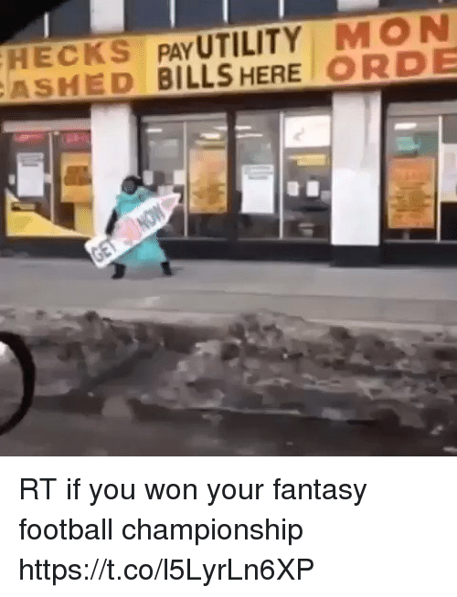 utility: HECKS PAY UTILITY MON  ASHED BILLS HERE ORDE RT if you won your fantasy football championship https://t.co/l5LyrLn6XP