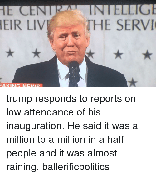 Akinators: HEIR LIV  AKIN NEMAIS  THE SERVI trump responds to reports on low attendance of his inauguration. He said it was a million to a million in a half people and it was almost raining. ballerificpolitics