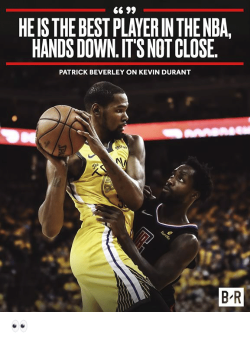 Kevin Durant: HEIS THE BEST PLAYER IN THENBA  HANDS DOWN.IT'S NOT CLOSE  PATRICK BEVERLEY ON KEVIN DURANT  B R 👀