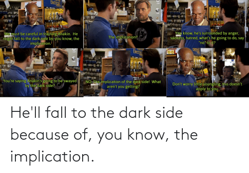 Because of You: He'll fall to the dark side because of, you know, the implication.