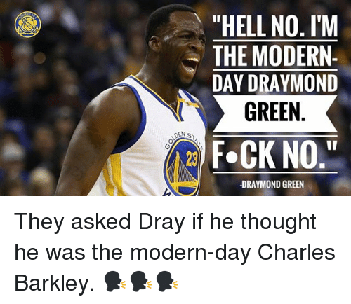 """Basketball, Draymond Green, and Golden State Warriors: """"HELL NO. I'M  THE MODERN-  DAY DRAYMOND  NIT GREEN  DEN s  F.CK NO  DRAYMOND GREEN They asked Dray if he thought he was the modern-day Charles Barkley. 🗣🗣🗣"""