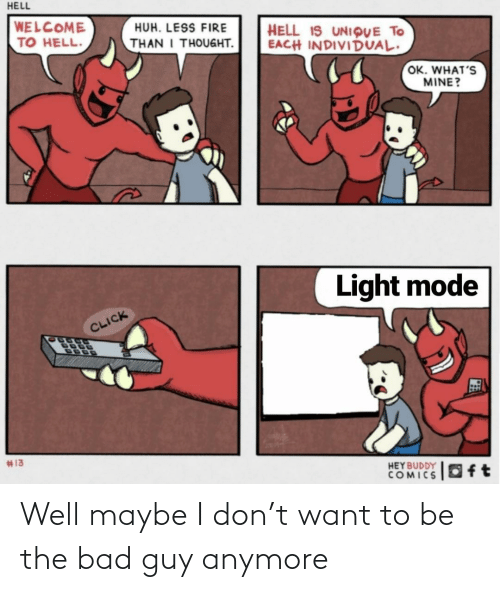 buddy: HELL  WELCOME  TO HELL.  HUH. LESS FIRE  HELL IS UNIQUE TO  EACH INDIVIDUAL.  THAN I THOUGHT.  OK. WHAT'S  MINE?  Light mode  CLICK  #13  HEY BUDDY  COMICS  Oft Well maybe I don't want to be the bad guy anymore