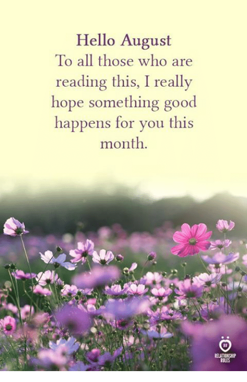 Hello, Good, and Hope: Hello August  To all those who are  reading this, I really  hope something good  happens for you this  month.  ELATIONSHI