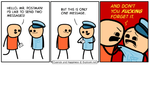 Dank, Hello, and Cyanide and Happiness: HELLO, MR. POSTMAN!  I'D LIKE TO SEND TWO  MESSAGES!  BUT THIS IS ONLY  ONE MESSAGE.  Cyanide and Happiness Explosm.net  AND DON'T  YOU FLICKING  FORGET