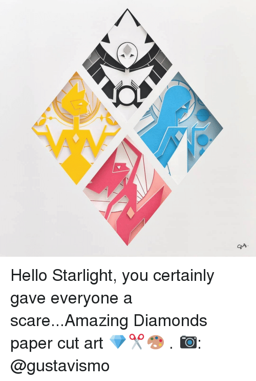 Hello, Memes, and Scare: Hello Starlight, you certainly gave everyone a scare...Amazing Diamonds paper cut art 💎✂🎨 . 📷: @gustavismo