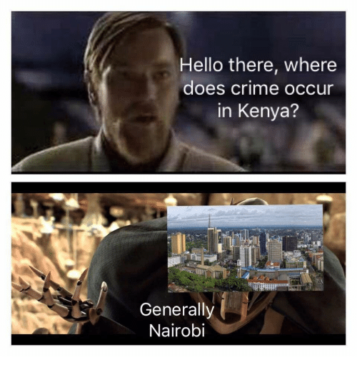 Criming: Hello there, where  does crime occur  in Kenya?  Generally  Nairobi