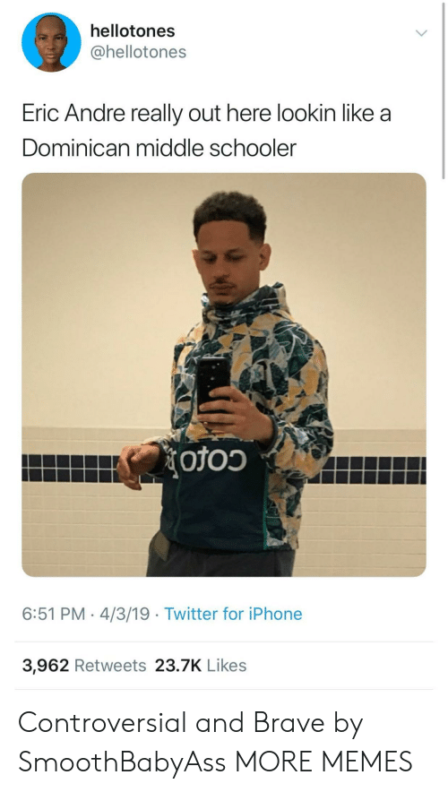 Dank, Iphone, and Memes: hellotones  @hellotones  Eric Andre really out here lookin like a  Dominican middle schooler  6:51 PM. 4/3/19 Twitter for iPhone  3,962 Retweets 23.7K Likes Controversial and Brave by SmoothBabyAss MORE MEMES