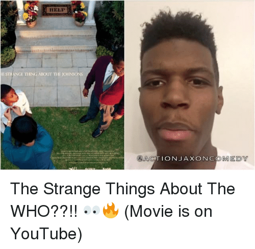 Memes, 🤖, and The Who: HELP  IE STRANGE THING ABOUT THEJOHNSONS  CATION JAX ON COMEDY The Strange Things About The WHO??!! 👀🔥 (Movie is on YouTube)