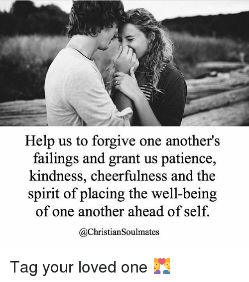 Cheerfulness: Help us to forgive one another's  failings and grant us patience,  kindness, cheerfulness and the  spirit of placing the well-being  of one another ahead of self.  @Christiansoulmates Tag your loved one 💑