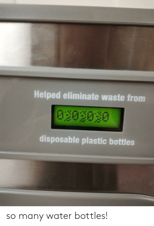Water, Plastic, and Water Bottles: Helped eliminate waste from disposable  plastic bottles so